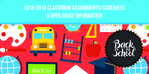 2018-2019 Classroom Assignments/Schedules & Open House Information