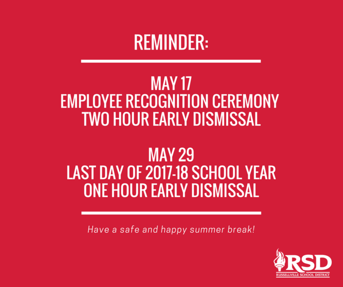 Reminder RSD will dismiss two hours early on Thursday, May 17 for the Employee Recognition Ceremony. The last day of the school year is Tuesday, May 29, and the district will dismiss one hour early.