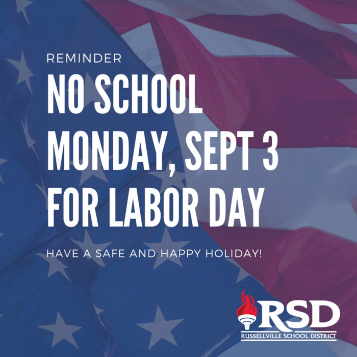 Reminder No School Monday, Sept 3 for Labor Day. Have a safe and happy holiday!