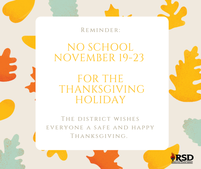 Reminder: No School Nov 19-23 for the Thanksgiving Holiday. The district wishes everyone a safe and happy Thanksgiving.
