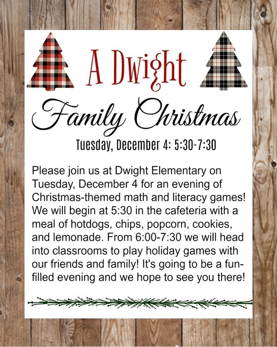 A Dwight Family Christmas will be on Tuesday, December 4 from 5:30-7:30 at Dwight Elementary. We will eat hotdogs, chips, and cookies and then head to the classrooms to play math and literacy themed games!