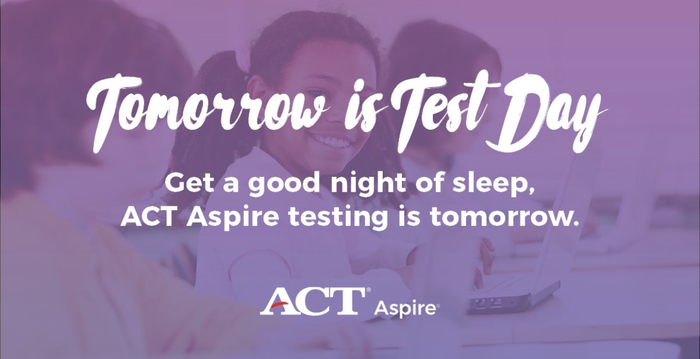 ACT Aspire testing begins tomorrow.