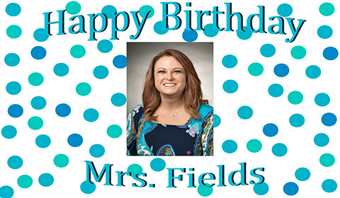 Happy Birthday Mrs. Fields.