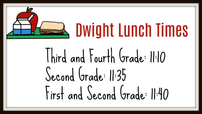 Dwight Lunch times poster-Third and Fourth at 11:10, Second Grade at 11:35, First and Kindergarten at 11:40
