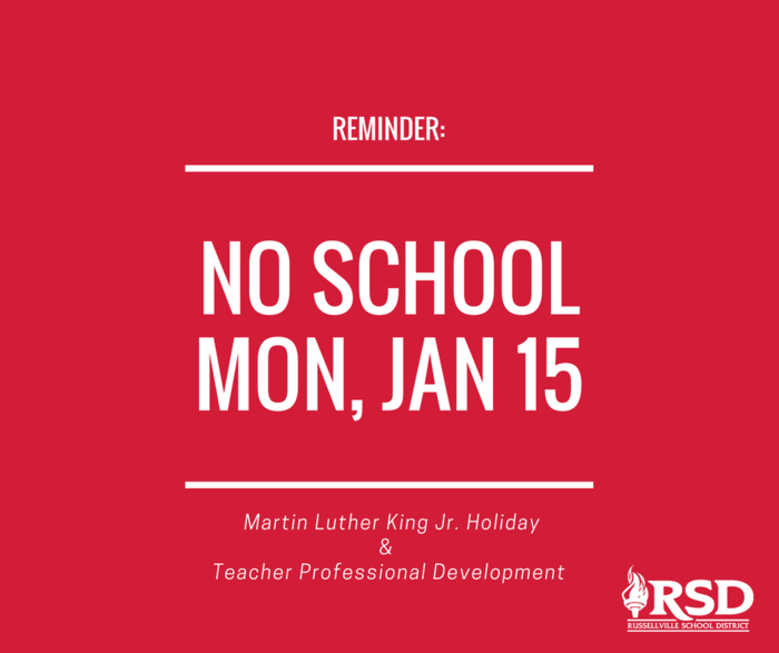 Reminder: no school Mon, Jan 15. Martin Luther King, Jr. holiday and Teacher Professional Development.