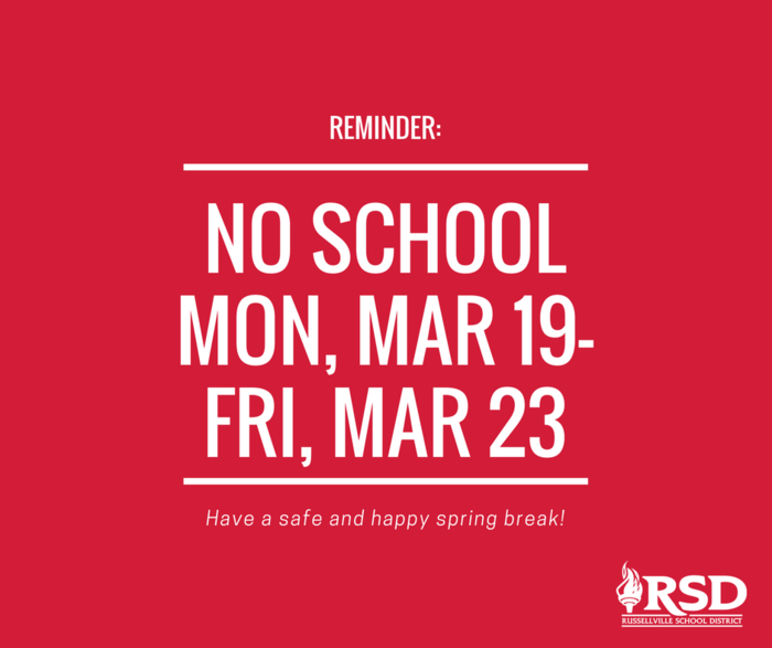Reminder: No School Mon, Mar 19-Fri, Mar 23. Have a safe and happy spring break!